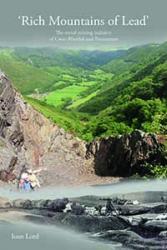 'Rich Mountains of Lead': The Metal Mining Industry of Cwm Rheidol and Ystumtuen