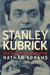 Stanley Kubrick New York Jewish Intellectual by Nathan Abrams is to be published at the end of March